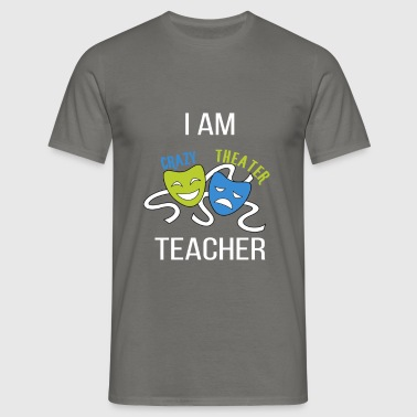 Theater Teacher - I am crazy theater teacher - Men's T-Shirt