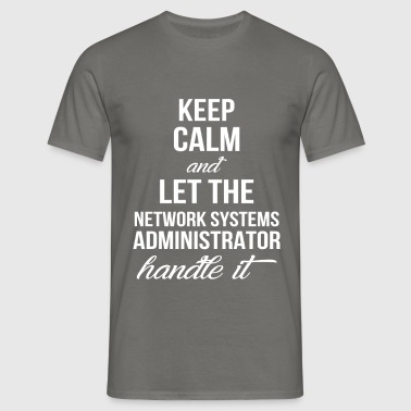 Network Systems Administrator - Keep calm and let  - Men's T-Shirt