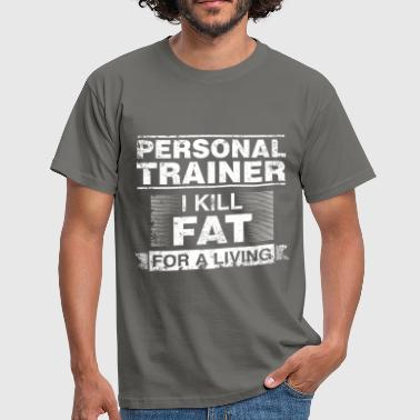 Personal Trainer - Personal Trainer I kill fat for - Men's T-Shirt