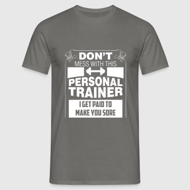 Personal Trainer - Don't Mess With This Personal  - Men's T-Shirt