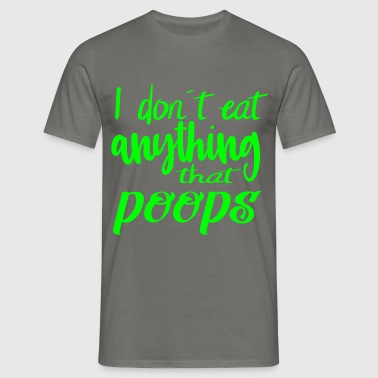 I don´t eat anything that poops - Männer T-Shirt