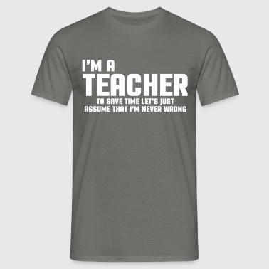 I'm A Teacher Funny Quote - Men's T-Shirt