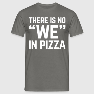 No We In Pizza Funny Quote - Men's T-Shirt