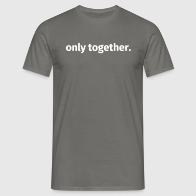 only together. - Männer T-Shirt