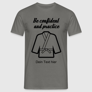 be confident and... - Men's T-Shirt