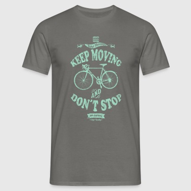 KEEP MOVING AND DON´T STOP - Camiseta hombre