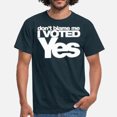 don't blame me I voted YES (white) - Men's T-Shirt