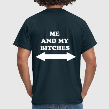 Me and my bitches - Männer T-Shirt