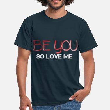 Be You Be you So Love me Valentine - Maglietta uomo