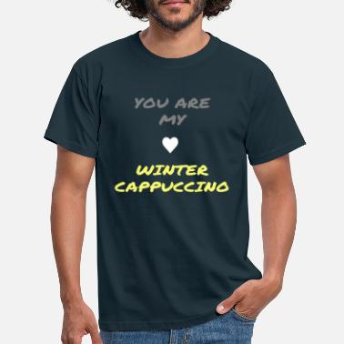 Morning Coffee You are my winter cappuccino - Men's T-Shirt
