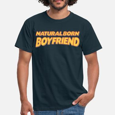 Boyfriend Natural born boyfriend 3col - Men's T-Shirt