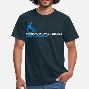 Wheelchair Stupidity is not a handicap. Parke elsewhere! - Men's T-Shirt