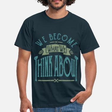 Cool Sayings Think About - Men's T-Shirt