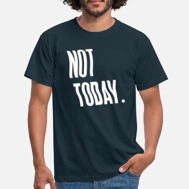 Today NOT TODAY - WHITE - Männer T-Shirt