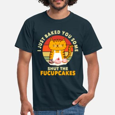 Fucupcakes Shut The Fucupcakes - Men's T-Shirt