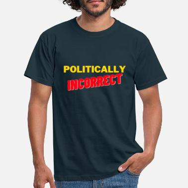 Incorrect Politically Incorrect - Men's T-Shirt