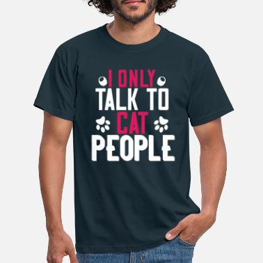 Limited Edition Funny T-shirt I Only Talk to Cat People - Men's T-Shirt