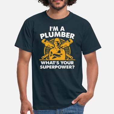 Plumber I'm A Plumber What's Your Superpower? - Men's T-Shirt