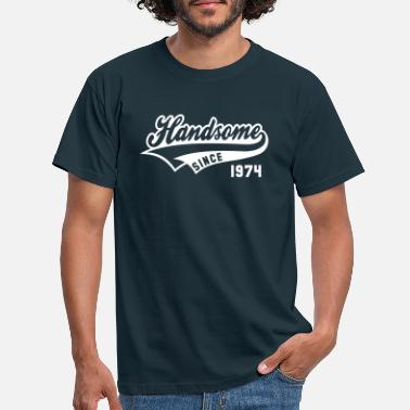 Since Handsome SINCE 1974 - Birthday Geburtstag Anniversaire - Men's T-Shirt