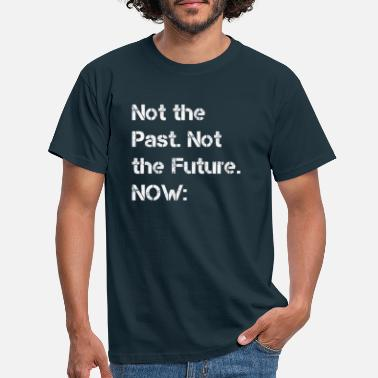 Knackig Not the past not the future now - Männer T-Shirt