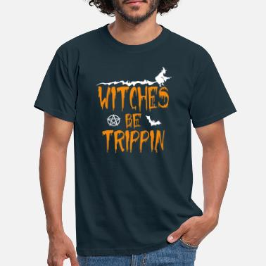 Witches Be Trippin Hilarious - Men's T-Shirt