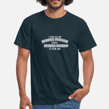 Person I used to be a people person until the people - Men's T-Shirt