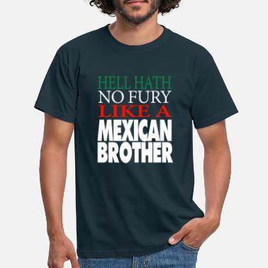 Mexicaanse Gift For Mexican Brother Hell heeft geen woede - Mannen T-shirt
