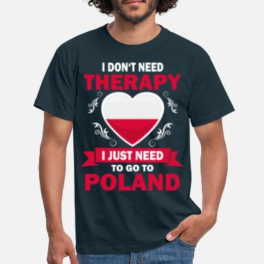 Poland I don't need therapy just Poland saying - Men's T-Shirt
