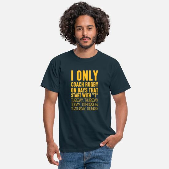 Rugby T-Shirts - i only coach rugby on days that end in t - Men's T-Shirt navy
