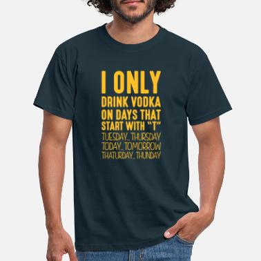 Only i only drink vodka on days that end in t - Men's T-Shirt
