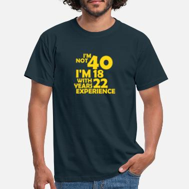 40. Geburtstag I'm not 40 - i'm 18 with 22 years experience - Männer T-Shirt