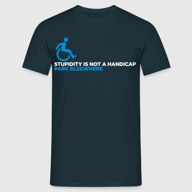 Stupidity is not a handicap. Parke elsewhere! - Men's T-Shirt