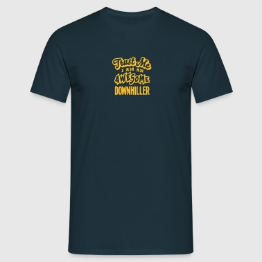 downhiller trust me i am an awesome - Men's T-Shirt