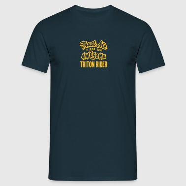 triton rider trust me i am an awesome - T-shirt Homme