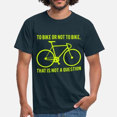Question To bike or not to bike : that is not a question - T-shirt Homme