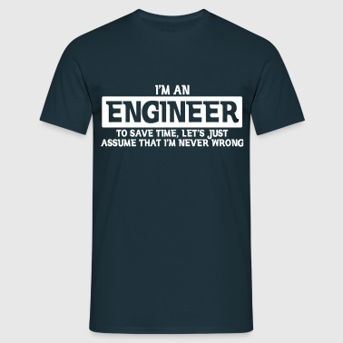 I'M ENGINEER NEVER WRONG - Men's T-Shirt