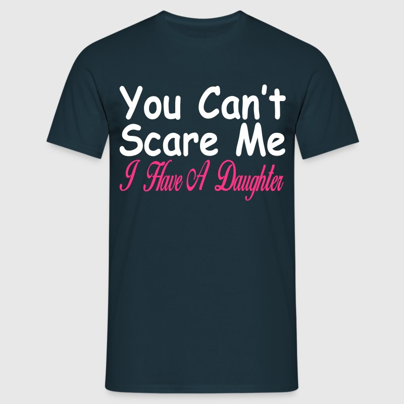 You can't scare me I have daughters - Men's T-Shirt