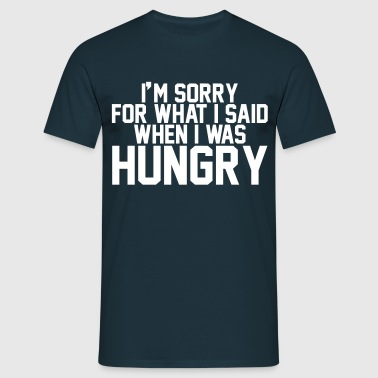 I'm sorry for what I said when I was hungry - T-shirt herr