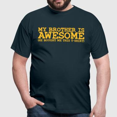 my brother is awesome - Men's T-Shirt