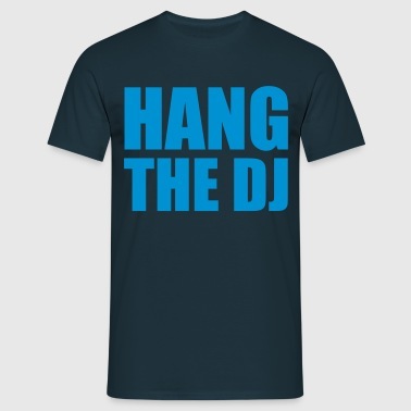 Hang The Dj - Männer T-Shirt