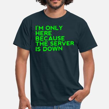 Server I'm only here because the server is down - Men's T-Shirt