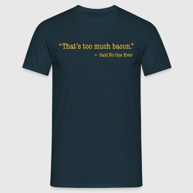That's too much bacon Gensere - T-skjorte for menn