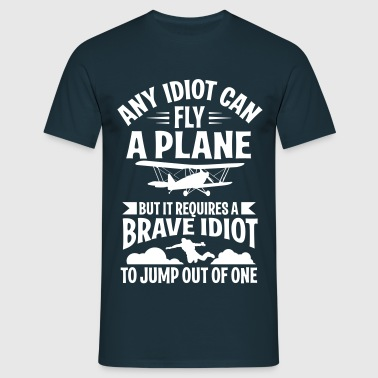 Any idiot can fly a plane, I jump out of them - Men's T-Shirt
