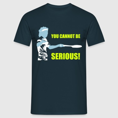 YOU CANNOT BE SERIOUS! - Camiseta hombre