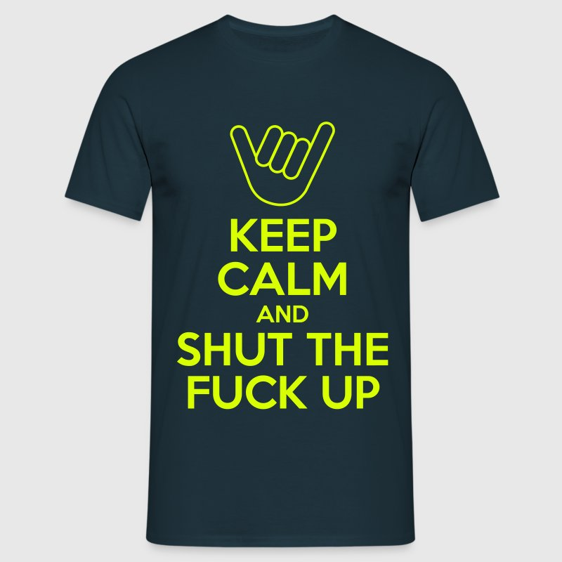Keep calm and shut the fuck up - T-shirt Homme