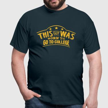 this guy was born to go to college - Men's T-Shirt