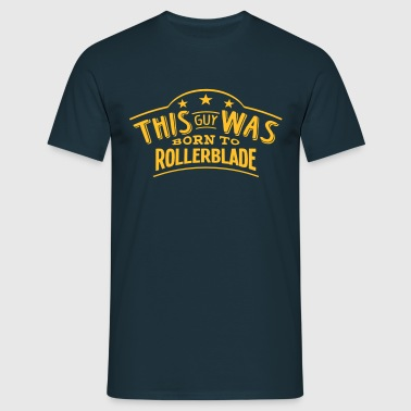 this guy was born to rollerblade - T-shirt Homme