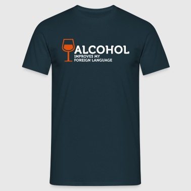 Alcohol improves my Foreign Language - Men's T-Shirt