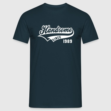 Handsome SINCE 1989 - Birthday Geburtstag Anniversaire - Men's T-Shirt
