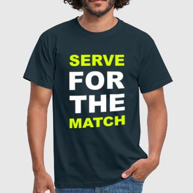 SERVE FOR THE MATCH - Men's T-Shirt
